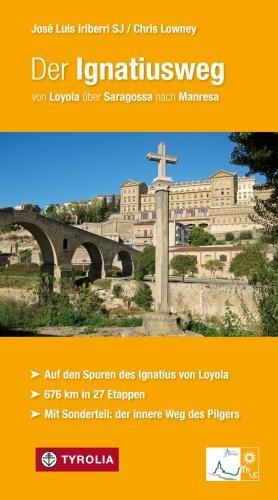 Der Ignatiusweg. Von Loyola über Saragossa nach Manresa. Auf den Spuren des Ignatius von Loyola