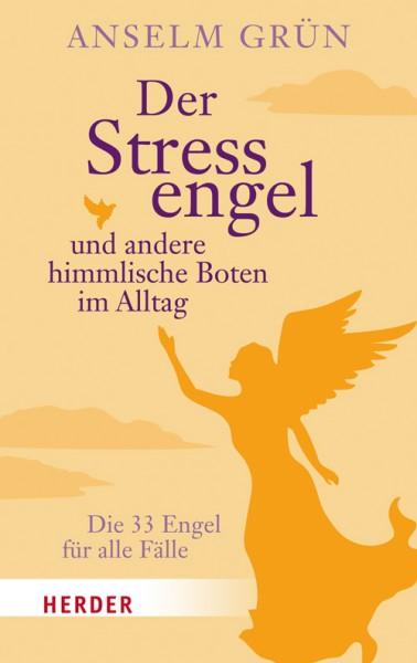 Der Stressengel und andere himmlische Boten im Alltag - Die 33 Engel für alle Fälle