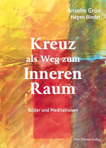 Kreuz als Weg zum Inneren Raum - Bilder und Meditationen