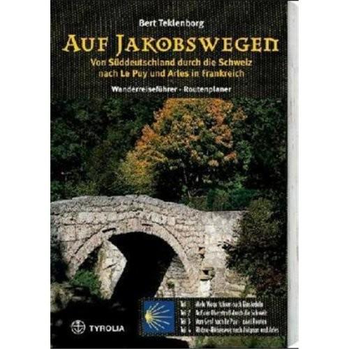 Auf Jakobswegen. Von Süddeutschland durch die Schweiz nach Le Puy und Arles in Frankreich