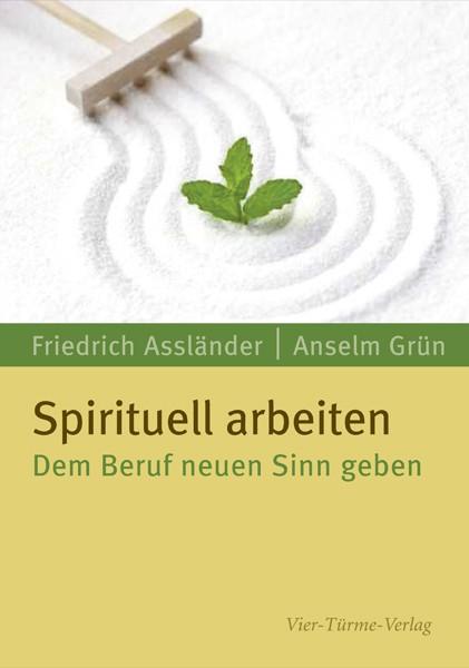 Spirituell arbeiten - Dem Beruf neuen Sinn geben