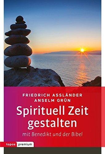 Spirituell Zeit gestalten - Mit Benedikt und der Bibel