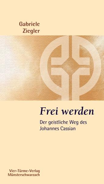 Frei werden – Der geistliche Weg des Johannes Cassian