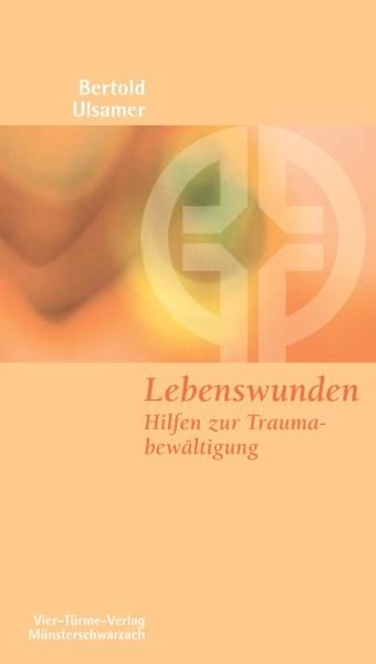 Lebenswunden - Hilfen zur Traumabewältigung