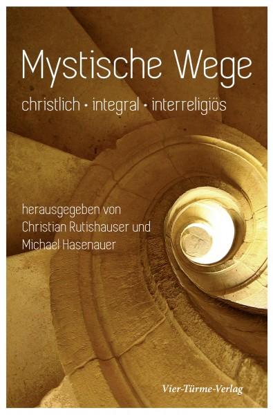 Mystische Wege. Christlich - Integral - Interreligiös
