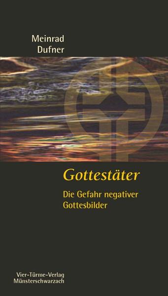 Gottestäter - Die Gefahr negativer Gottesbilder