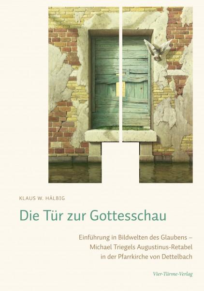 Die Tür zur Gottesschau - Einführung in die Bildwelten des Glaubens - Michael Triegels Augustinus-Re