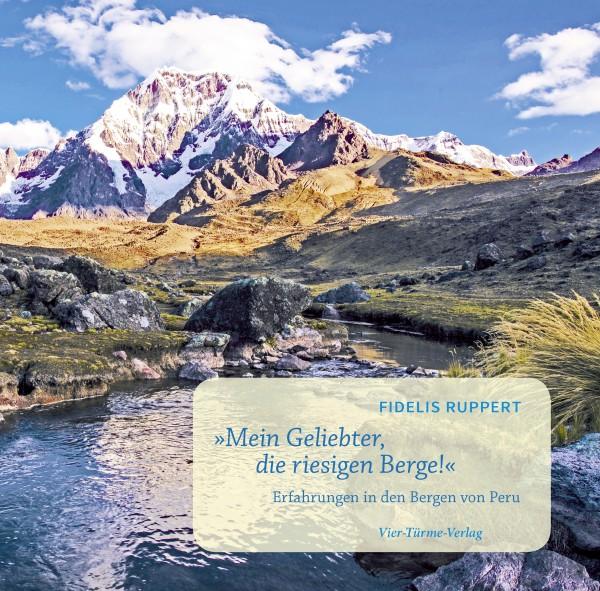 """""""Mein Geliebter, die riesigen Berge!"""" - Erfahrungen in den Bergen von Peru"""