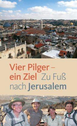 Vier Pilger-Ein Ziel. Zu Fuß nach Jerusalem