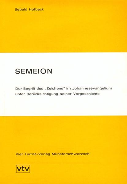 Semeion - Der Begriff des Zeichens im Johannesevangelium unter Berücksichtigung seiner Vorgeschichte