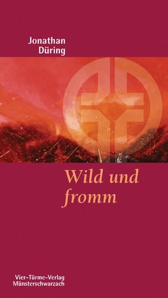 Wild und fromm - Plädoyer für einen gerechten und lebendigen Glauben