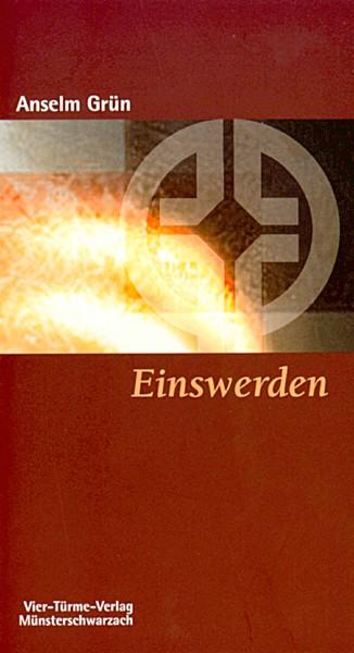 Einswerden - Der Weg des Hl. Benedikt