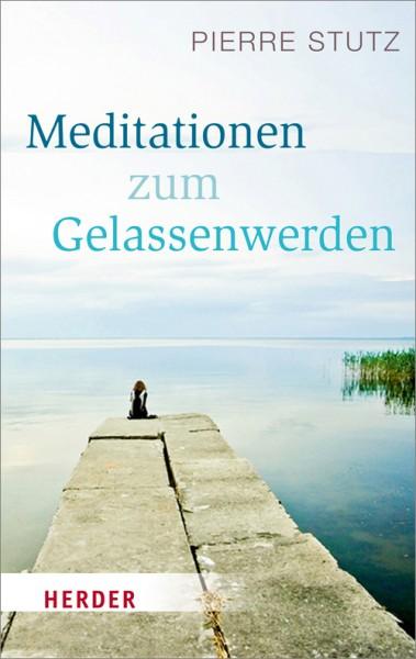 Meditationen zum Gelassenwerden