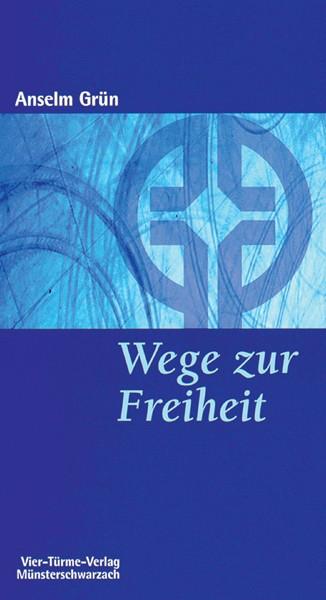 Wege zur Freiheit - Geistliches Leben als Einstieg in die innere Freiheit