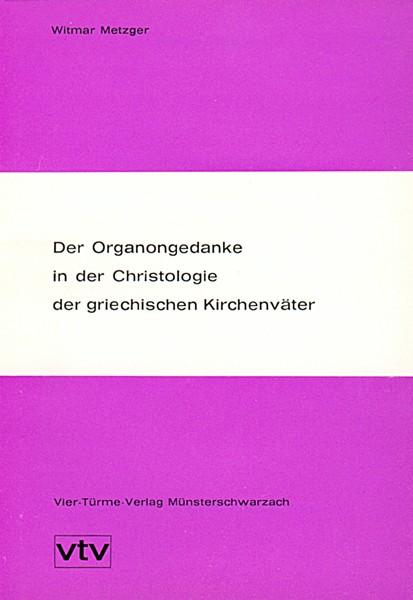 Der Organongedanke in der Christologie der griechischen Kirchenväter - Seine Herkunft aus der griech