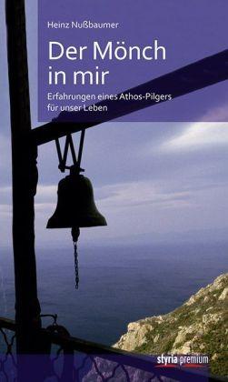 Der Mönch in mir - Erfahrungen eines Athos-Pilgers für unser Leben