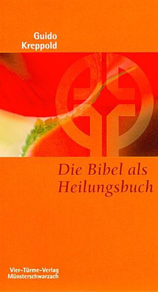 Die Bibel als Heilungsbuch - Tiefenpsychologischer Zugang zur Heiligen Schrift